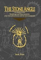 《The Stone Angle - An Answer to the Stonehenge and Maya mysteries, crop circle phenomenon and the extra-terrestrials》